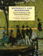 Modernity and Modernism : French Painting in the Nineteenth Century - Francis Frascina