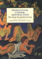 Primitivism, Cubism, Abstraction : The Early Twentieth Century - Gillian Perry