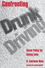 Confronting Drunk Driving : Social Policy for Saving Lives - H.Laurence Ross