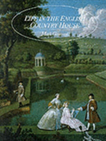 Life in the English Country House : A Social and Architectural History - Mark Girouard