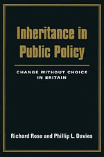 Inheritance in Public Policy : Change without Choice in Britain - Richard Rose