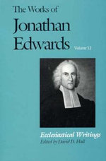 The Works of Jonathan Edwards : Ecclesiastical Writings Volume 12 - Jonathan Edwards