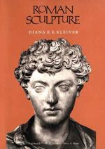 Roman Sculpture : Yale Publications in the History of Art - Diana E. E. Kleiner