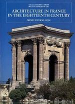 Architecture in France in the Eighteenth Century : Icon Editions - Wend von Kalnein