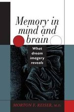 Memory in Mind and Brain : What Dream Imagery Reveals - Morton F. Reiser