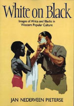 White on Black : Images of Africa and Blacks in Western Popular Culture - Jan P.Nederveen Pieterse