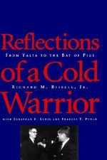 Reflections of a Cold Warrior : From Yalta to the Bay of Pigs - Richard M. Bissell