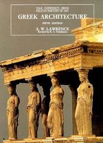 Greek Architecture : Fifth Edition - A.W. Lawrence