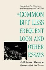 The Common but Less Frequent Loon and Other Essays - Keith Stewart Thomson