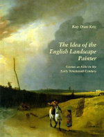 The Idea of the English Landscape Painter : Genius as Alibi in the Early Nineteenth Century - Kay Dian Kriz