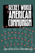 The Secret World of American Communism : Harvey Klehr, John Earl Haynes and Fridrikh Igorevich Firsov - Harvey Klehr