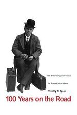 100 Years on the Road : Traveling Salesman in American Culture - Timothy B. Spears