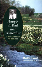 Henry F.du Pont and Winterthur : A Daughter's Portrait - Ruth Lord