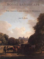 Royal Landscape : Gardens and Parks of Windsor - Jane Roberts