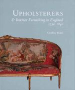 Upholsterers and Interior Furnishing in England, 1530-1840 - Geoffrey Beard