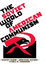 The Soviet World of American Communism : Decoding Soviet Espionage in America - Harvey Klehr