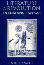 Literature and Revolution in England, 1640-1660 - Nigel Smith