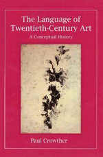 The Language of Twentieth-century Art : A Conceptual History - Paul A. Crowther