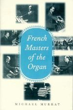 French Masters of the Organ : Saint-Saens, Franck, Widor, Vierne, Dupre, Langlais, Messiaen - Michael Murray