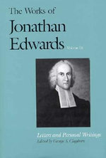 The Works of Jonathan Edwards : Letters and Personal Writings v. 16 - Jonathan Edwards