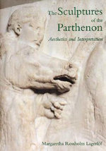 The Sculptures of the Parthenon : Aesthetics and Interpretation - Margaretha Rossholm Lagerlof
