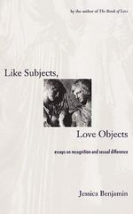 Like Subjects, Love Objects : Essays on Recognition and Sexual Difference - Jessica Benjamin