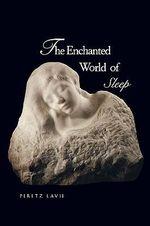 The Enchanted World of Sleep - Peretz Lavie