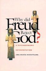 Why Did Freud Reject God? : A Psychoanalytic Interpretation - Ana-Maria Rizzuto