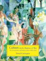 Cubism in the Shadow of War : The Avant-garde and Politics in Paris, 1905-14 - David Cottington