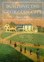Building the Georgian City - James Ayres