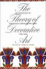 The Theory of Decorative Art : An Anthology of European and American Writings, 1750-1940
