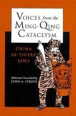 Voices from the Ming-Qing Cataclysm : China in Tigers' Jaws