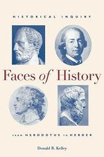 Faces of History : Historical Inquiry from Herodotus to Herder - Donald R. Kelley