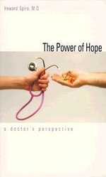 The Power of Hope : A Doctor's Perspective - Howard M. Spiro