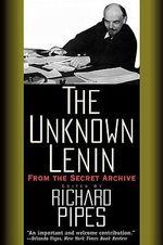 The Unknown Lenin : From the Secret Archive - Vladimir Ilich Lenin