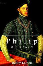 Philip of Spain - Henry Kamen