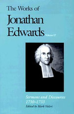The Works of Jonathan Edwards : Sermons and Discourses, 1730-33 Volume 17 - Jonathan Edwards