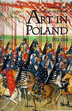 Land of the Winged Horsemen : Art in Poland, 1572-1764 - Jan K. Ostrowski