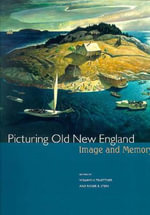 Picturing Old New England : Image and Memory