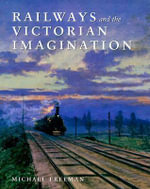 Railways and the Victorian Imagination : Financial Analysis and Regulatory Critique - Michael J. Freeman