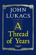 A Thread of Years - John Lukacs