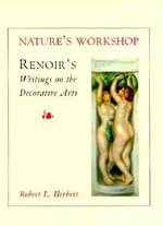 Nature's Workshop : Renoir's Writings on the Decorative Arts - Robert L. Herbert