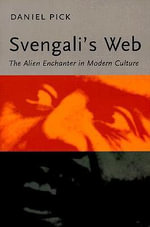 Svengali's Web : The Alien Enchanter in Modern Culture - Daniel Pick