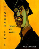 Wyndham Lewis : Painter and Writer - Paul Edwards