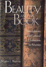 Beauty and the Book : Fine Editions and Cultural Distinction in America - Megan L. Benton