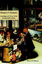 Peiresc's Europe : Learning and Virtue in the Seventeenth Century - Peter N. Miller