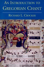 An Introduction to Gregorian Chant : Richard L. Crocker - Richard L. Crocker