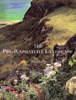 The Pre-Raphaelite Landscape : Edward Burne-Jones and the Victorian Imagination - Allen Staley