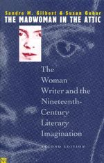 The Madwoman in the Attic : The Woman Writer and the Nineteenth-Century Literacy Imagination - Sandra M. Gilbert