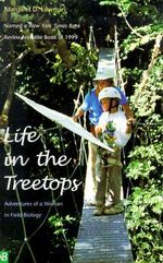 Life in the Treetops : Adventures of a Woman in Field Biology - Margaret D. Lowman